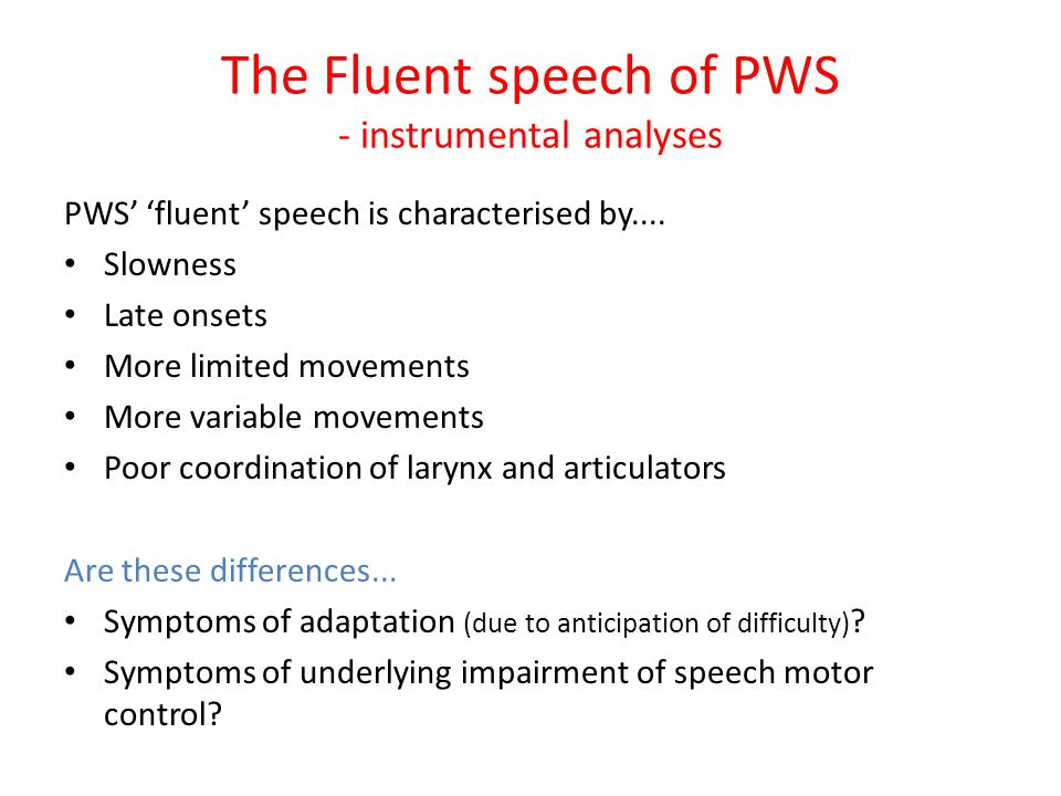 The Fluent speech of PWS - instrumental analyses PWS' 'fluent' speech is characterised by....