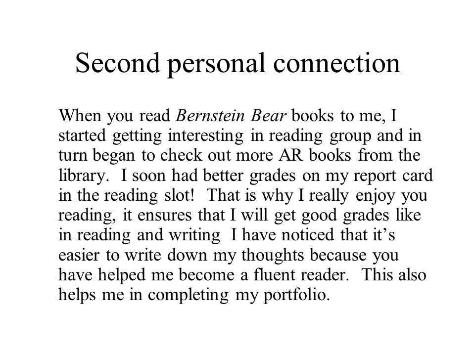 Second personal connection When you read Bernstein Bear books to me, I started getting interesting in reading group and in turn began to check out more AR books from the library.