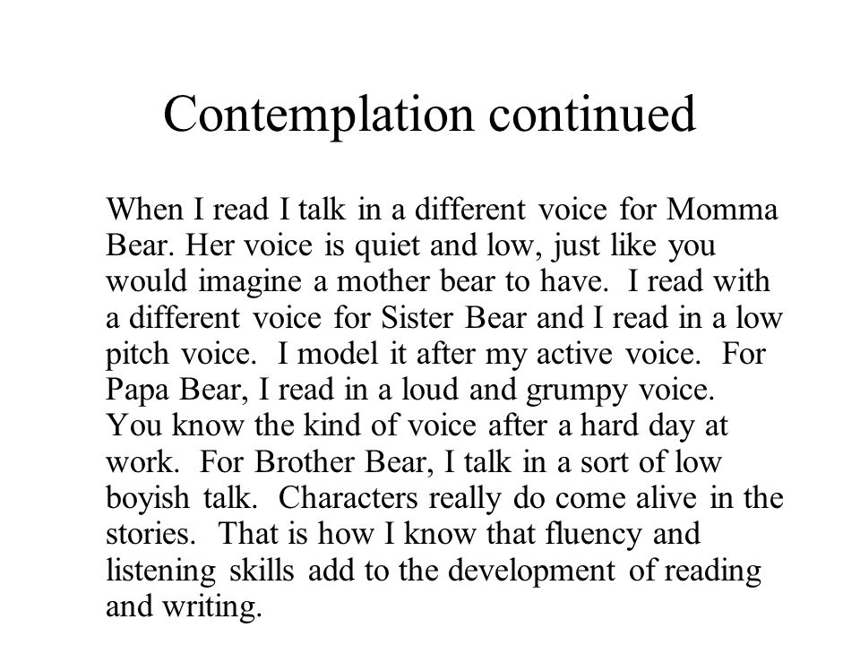 Contemplation continued When I read I talk in a different voice for Momma Bear.