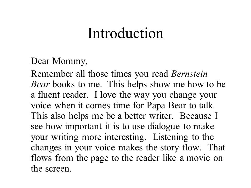 Introduction Dear Mommy, Remember all those times you read Bernstein Bear books to me.