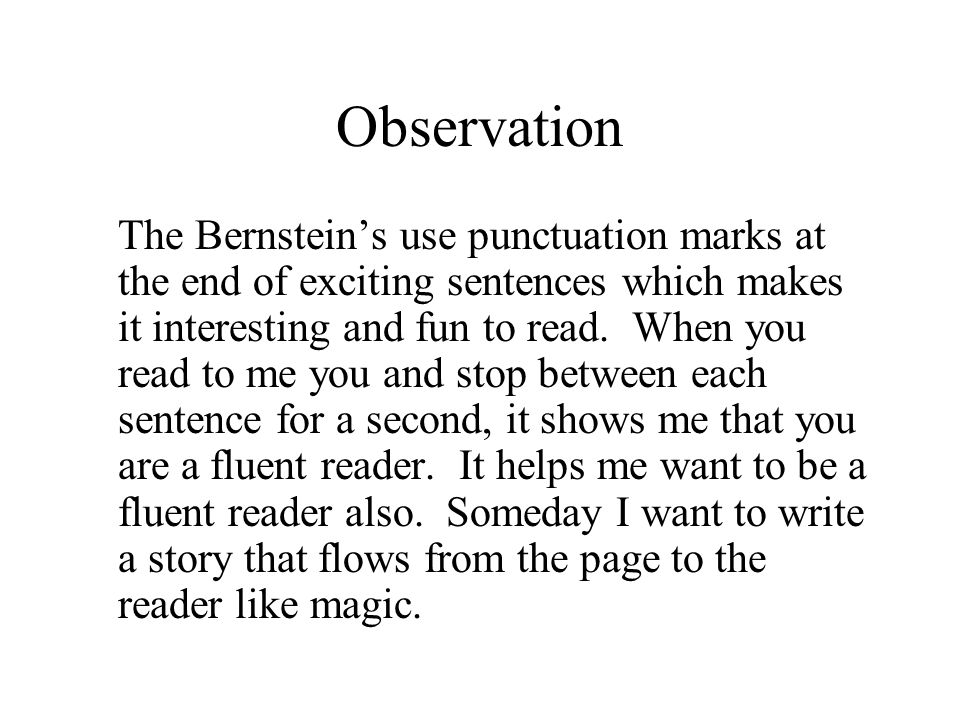 Observation The Bernstein's use punctuation marks at the end of exciting sentences which makes it interesting and fun to read.
