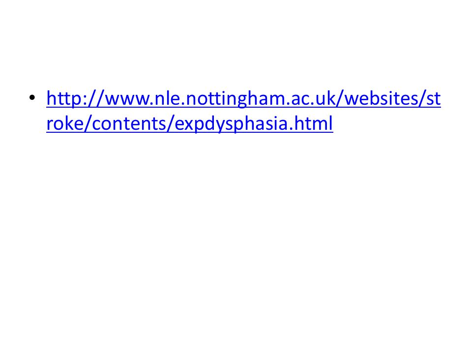 http://www.nle.nottingham.ac.uk/websites/st roke/contents/expdysphasia.html http://www.nle.nottingham.ac.uk/websites/st roke/contents/expdysphasia.html