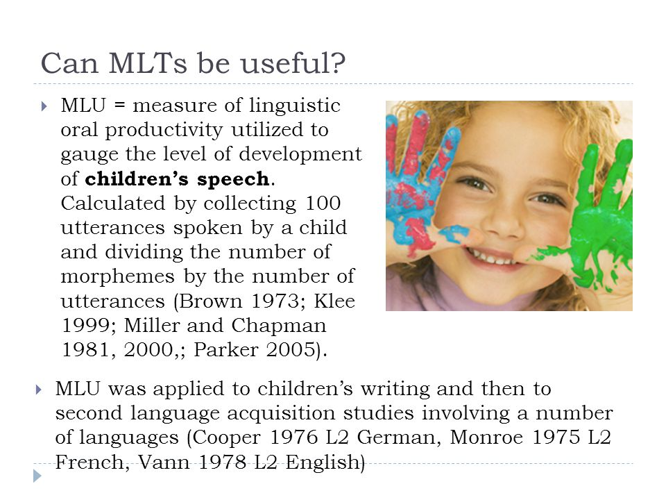 MLU  MLT The adaptation of MLU to written language is called MLT or Mean Length of T-units (Hunt 1970).