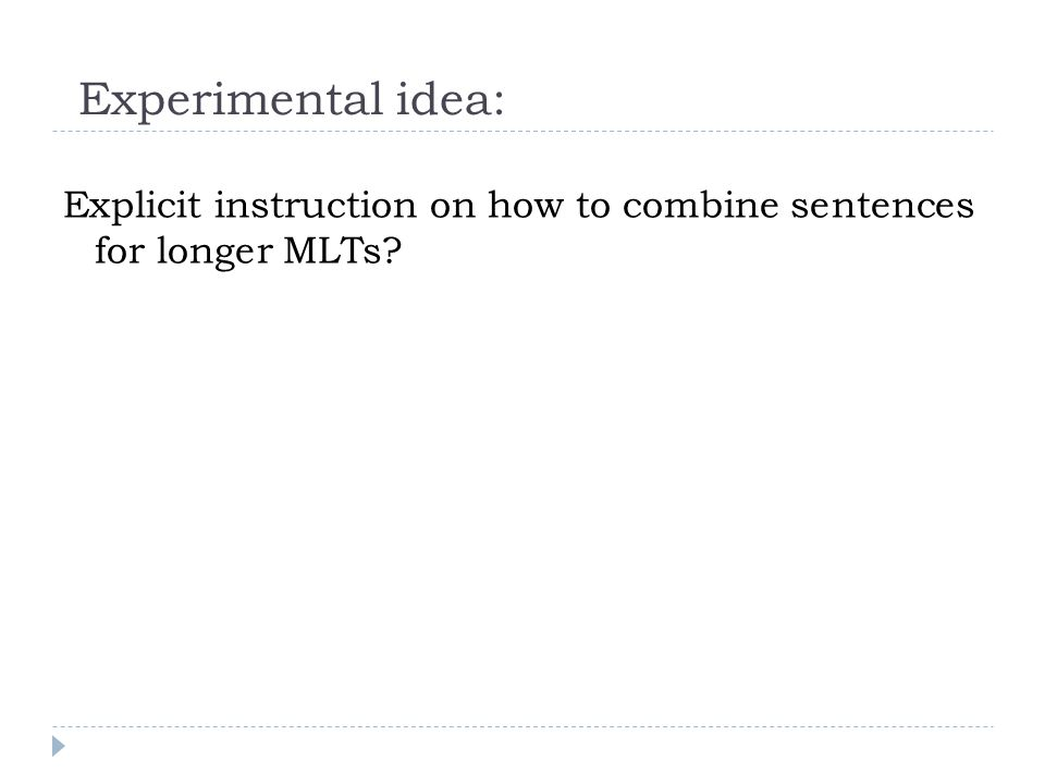 Experimental idea: Explicit instruction on how to combine sentences for longer MLTs?
