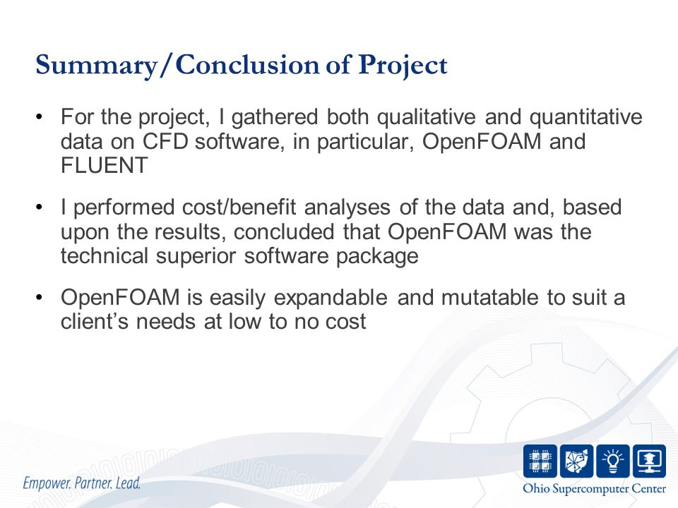 Summary/Conclusion of Project For the project, I gathered both qualitative and quantitative data on CFD software, in particular, OpenFOAM and FLUENT I