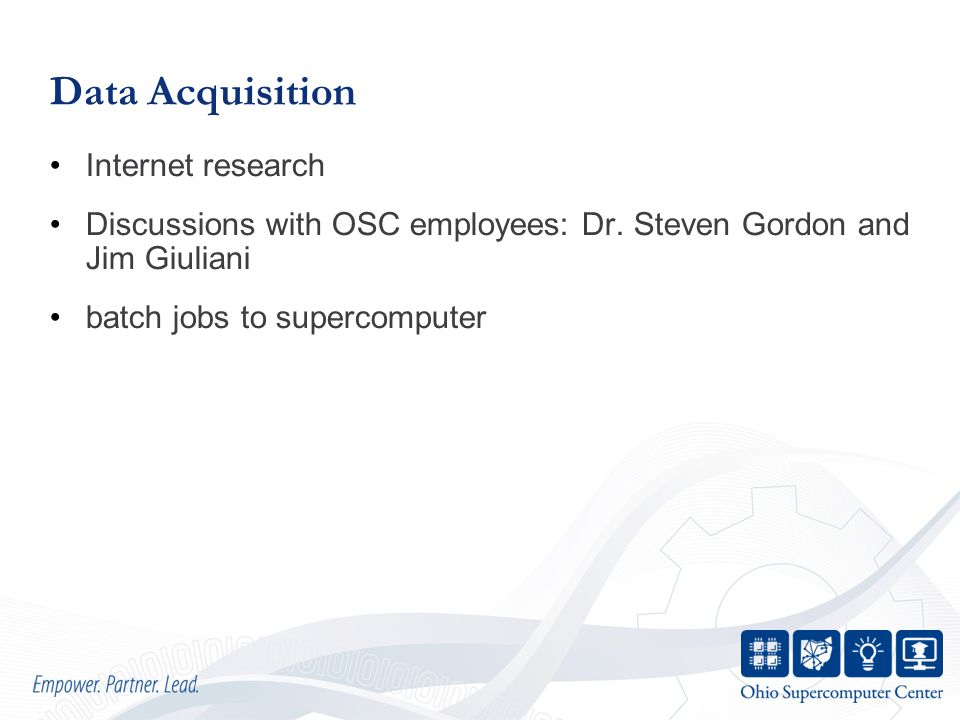 Data Acquisition Internet research Discussions with OSC employees: Dr. Steven Gordon and Jim Giuliani batch jobs to supercomputer