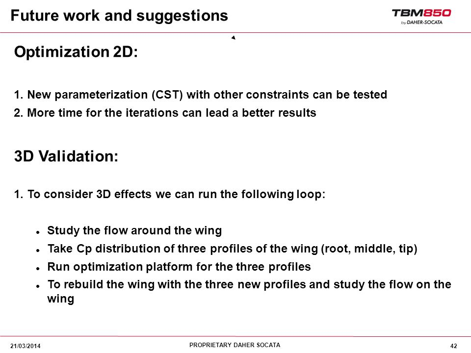 PROPRIETARY DAHER SOCATA 42 Optimization 2D: 1. New parameterization (CST) with other constraints can be tested 2. More time for the iterations can le