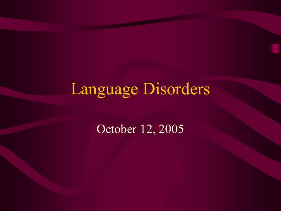 Language Disorders October 12, 2005