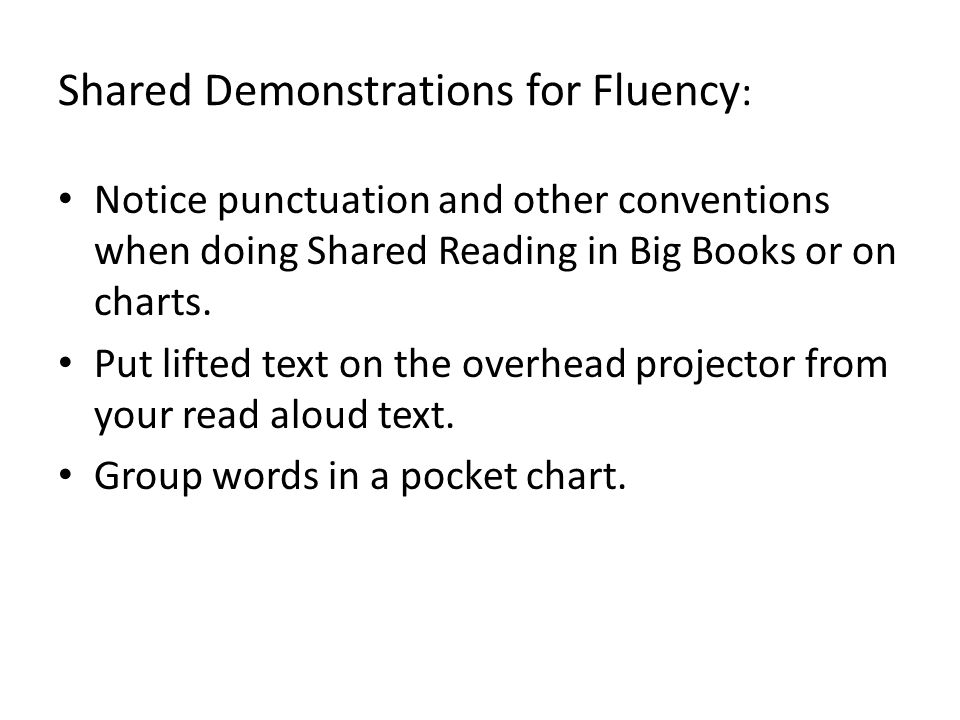 Shared Demonstrations for Fluency : Notice punctuation and other conventions when doing Shared Reading in Big Books or on charts.
