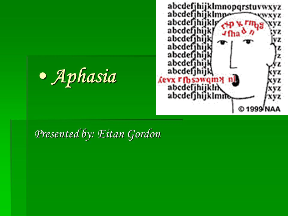 Aphasia Aphasia Presented by: Eitan Gordon