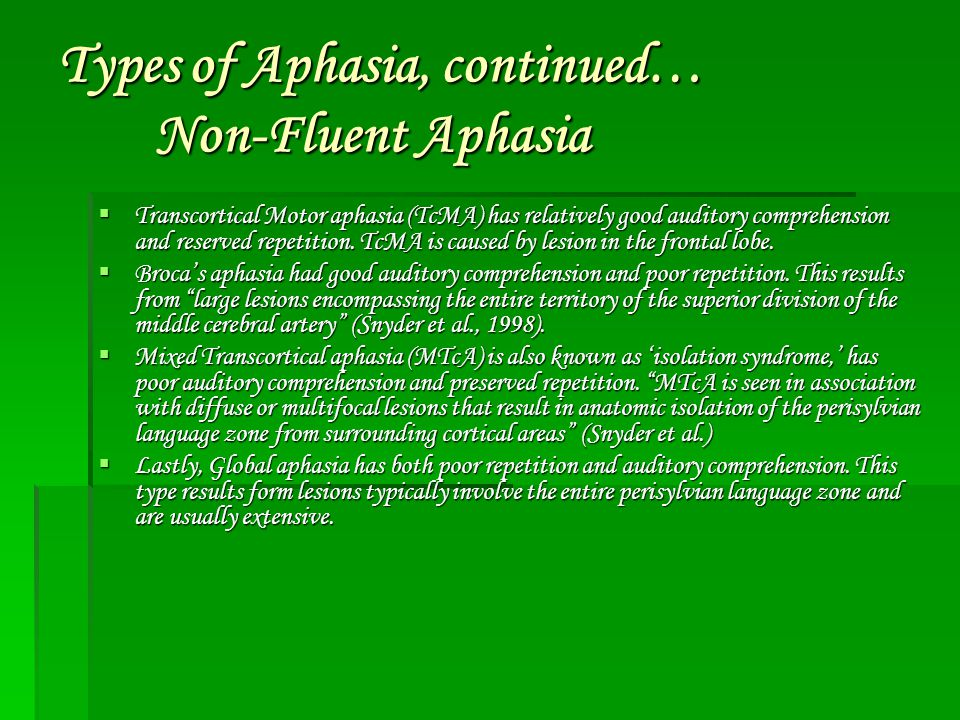 Types of Aphasia, continued… Non-Fluent Aphasia  Transcortical Motor aphasia (TcMA) has relatively good auditory comprehension and reserved repetitio