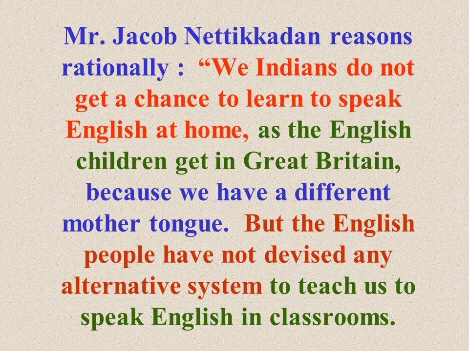 """Mr. Jacob Nettikkadan reasons rationally : """"We Indians do not get a chance to learn to speak English at home, as the English children get in Great Bri"""