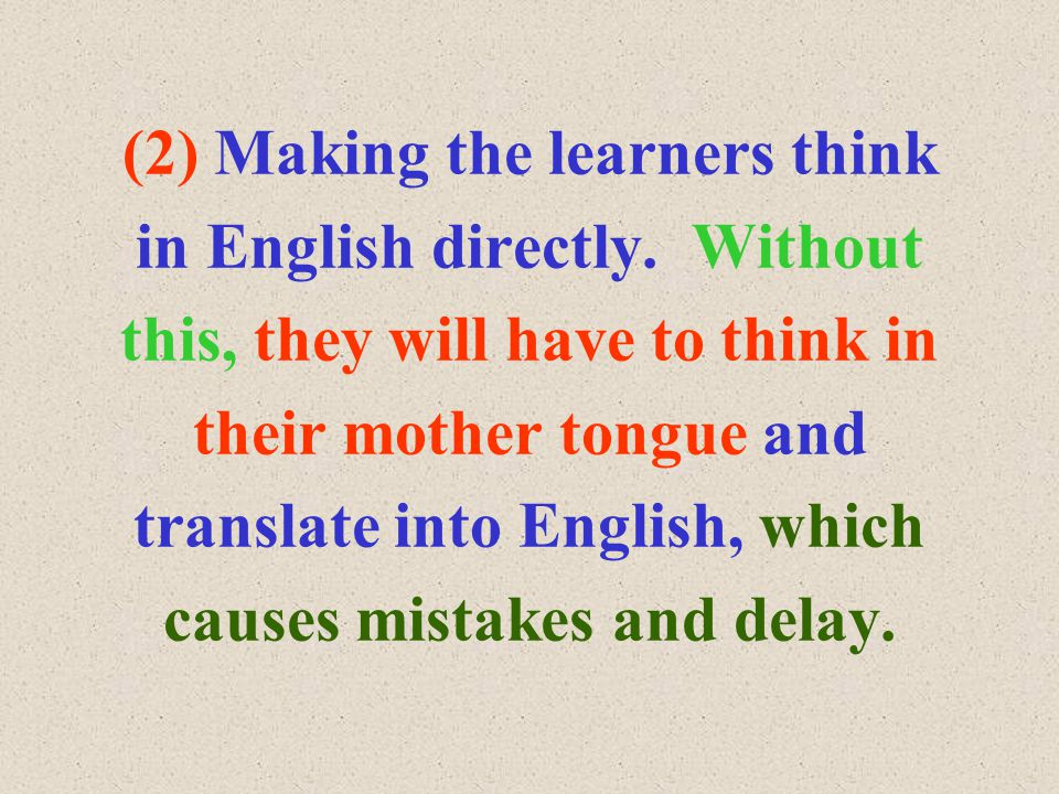 (2) Making the learners think in English directly.