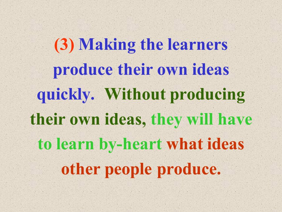 (3) Making the learners produce their own ideas quickly.