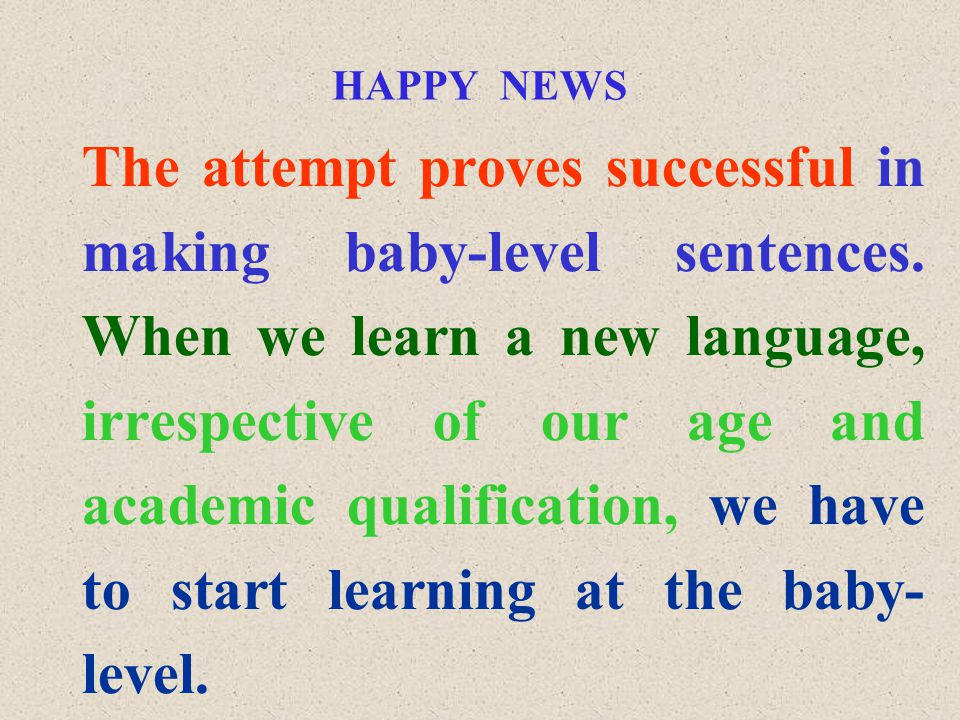 HAPPY NEWS The attempt proves successful in making baby-level sentences.