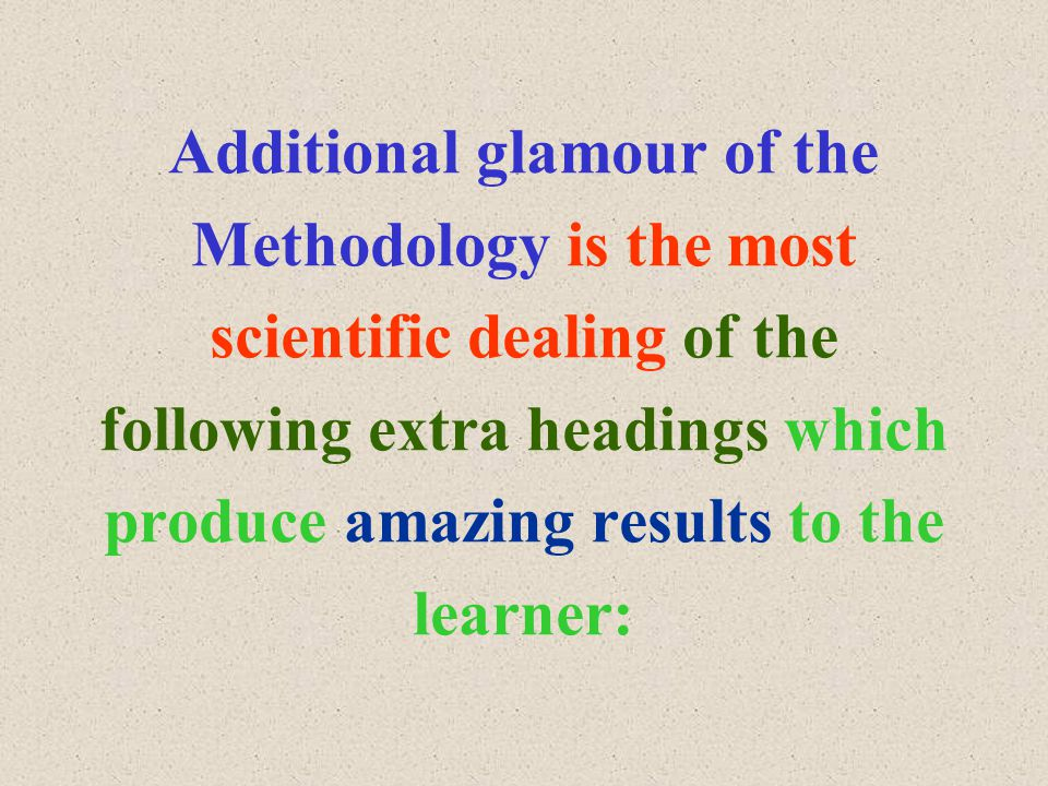 Additional glamour of the Methodology is the most scientific dealing of the following extra headings which produce amazing results to the learner: