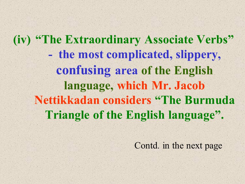(iv) The Extraordinary Associate Verbs - the most complicated, slippery, confusing area of the English language, which Mr.