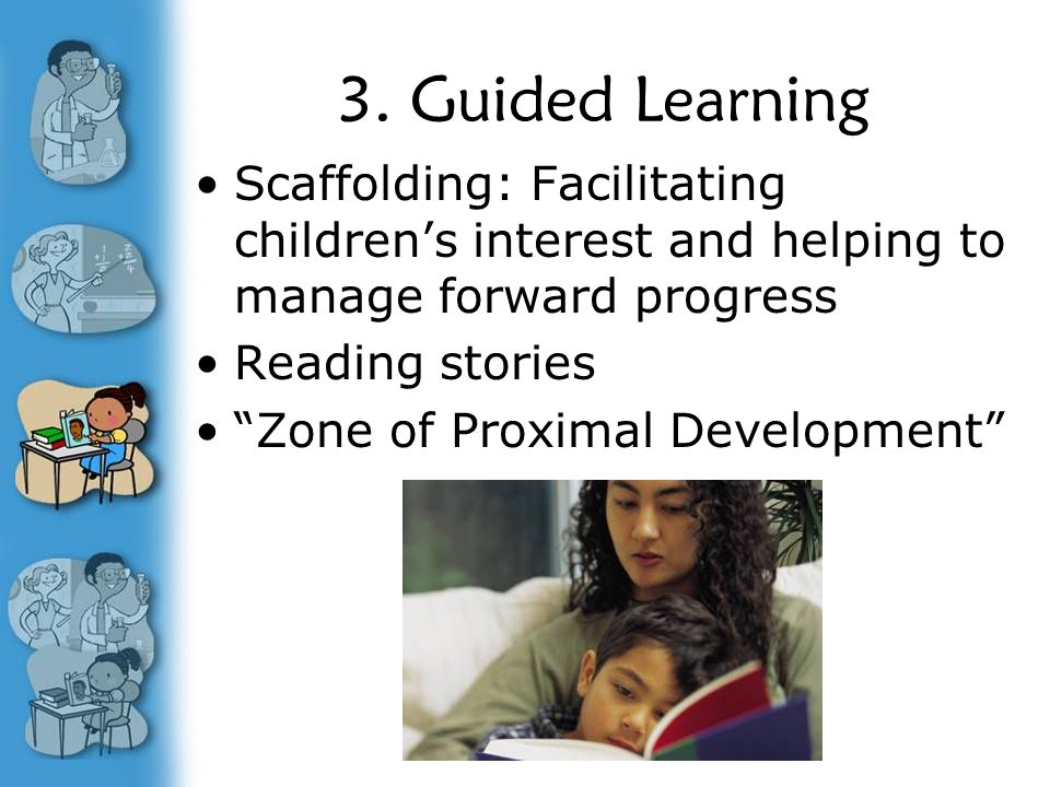 """3. Guided Learning Scaffolding: Facilitating children's interest and helping to manage forward progress Reading stories """"Zone of Proximal Development"""""""