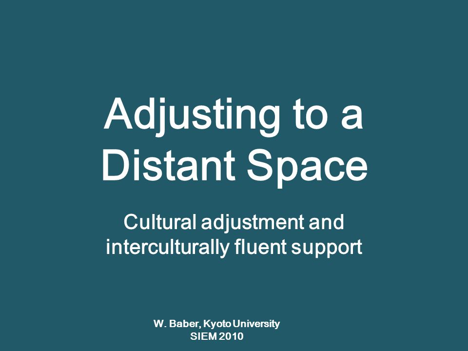 Adjusting to a Distant Space Cultural adjustment and interculturally fluent support W.