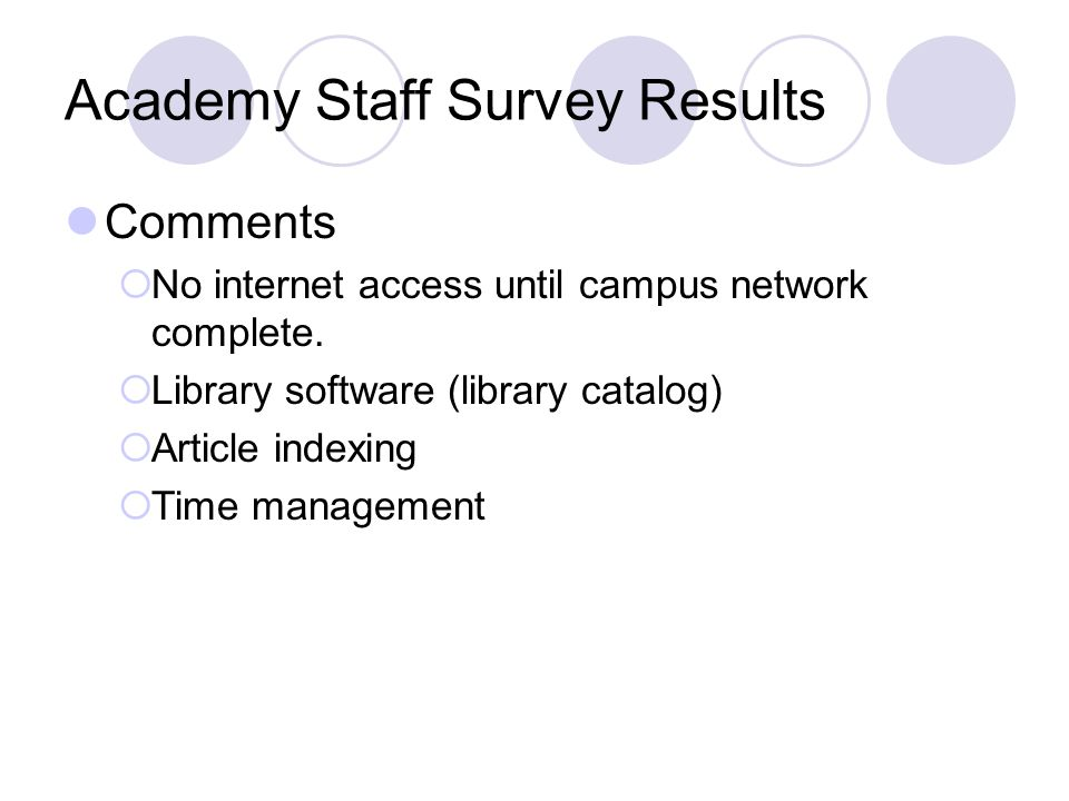 Academy Staff Survey Results Comments  No internet access until campus network complete.