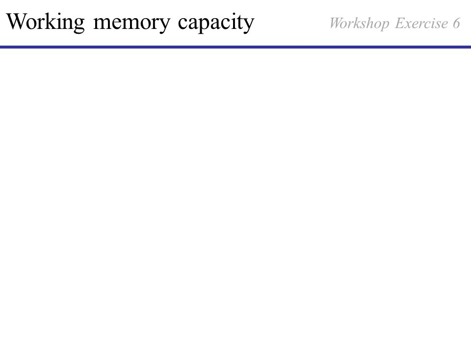 Working memory capacity Workshop Exercise 6