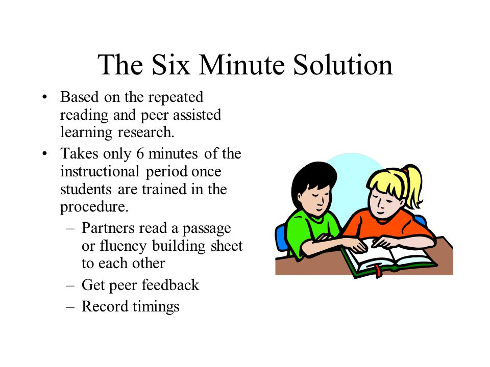 The Six Minute Solution Based on the repeated reading and peer assisted learning research. Takes only 6 minutes of the instructional period once stude