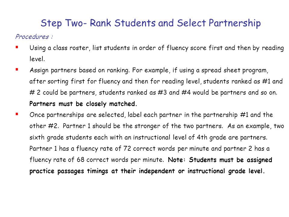 Step Two- Rank Students and Select Partnership Procedures :  Using a class roster, list students in order of fluency score first and then by reading