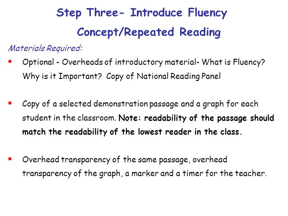 Step Three- Introduce Fluency Concept/Repeated Reading Materials Required:  Optional - Overheads of introductory material- What is Fluency? Why is it