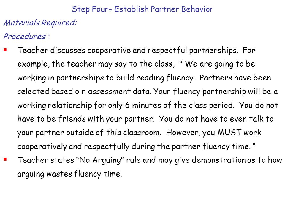 Step Four- Establish Partner Behavior Materials Required: Procedures :  Teacher discusses cooperative and respectful partnerships. For example, the t