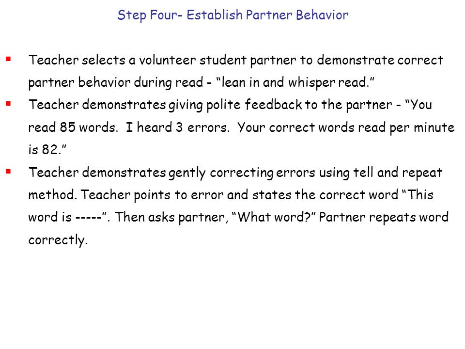 "Step Four- Establish Partner Behavior  Teacher selects a volunteer student partner to demonstrate correct partner behavior during read - ""lean in and"