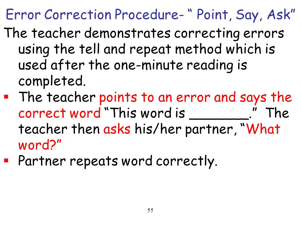 "55 Error Correction Procedure- "" Point, Say, Ask"" The teacher demonstrates correcting errors using the tell and repeat method which is used after the"