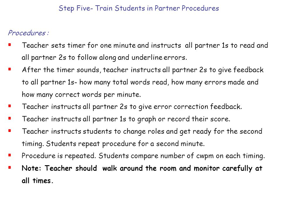 Step Five- Train Students in Partner Procedures Procedures :  Teacher sets timer for one minute and instructs all partner 1s to read and all partner