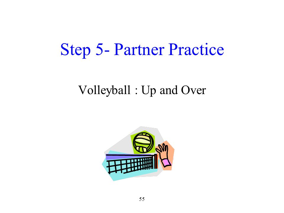 55 Step 5- Partner Practice Volleyball : Up and Over