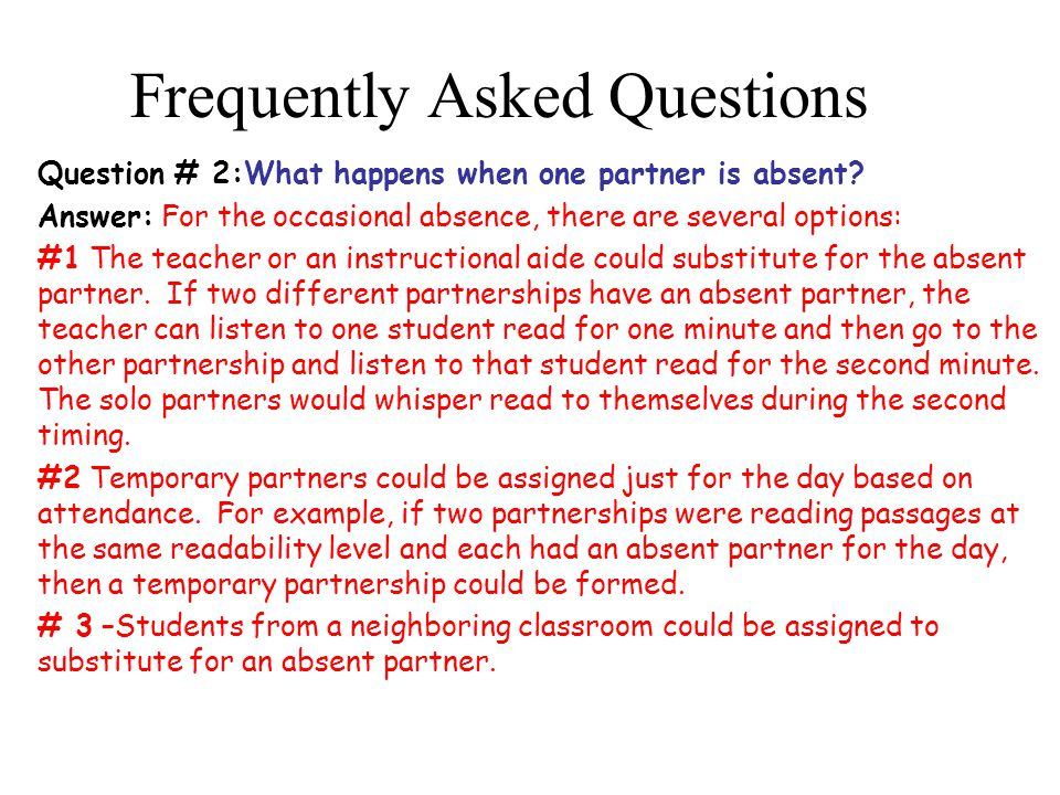 Frequently Asked Questions Question # 2:What happens when one partner is absent? Answer: For the occasional absence, there are several options: #1 The