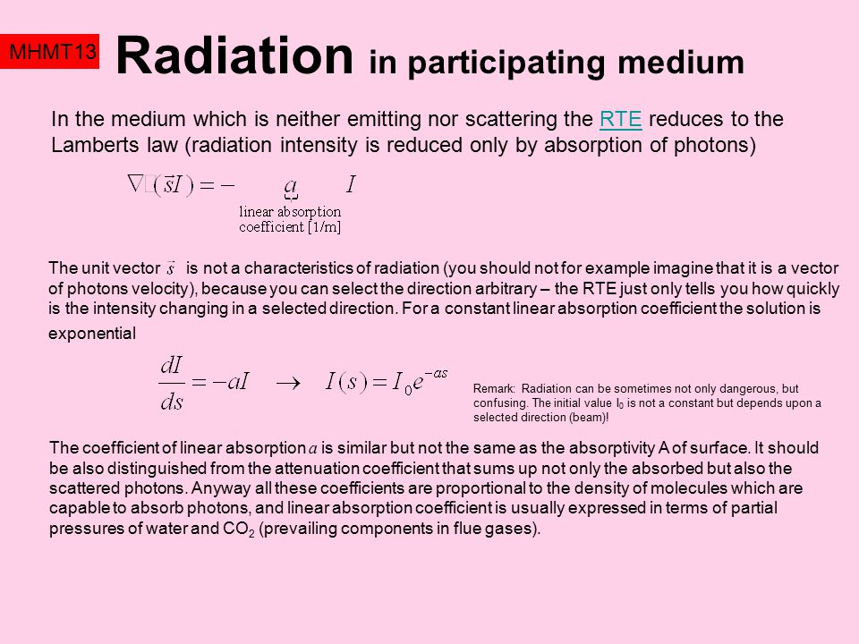 Radiation in participating medium MHMT13 In the medium which is neither emitting nor scattering the RTE reduces to the Lamberts law (radiation intensi