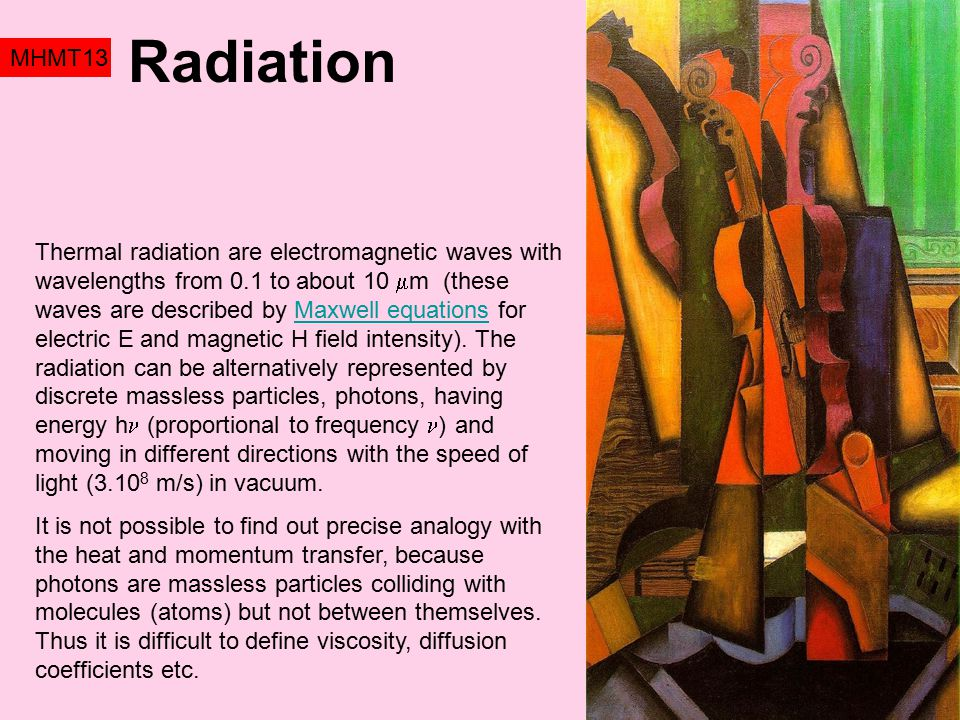 Radiation MHMT13 Thermal radiation are electromagnetic waves with wavelengths from 0.1 to about 10  m (these waves are described by Maxwell equations