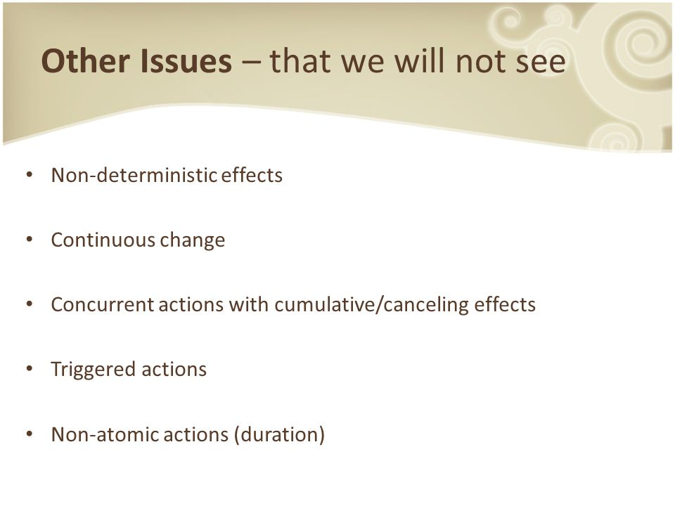 Other Issues – that we will not see Non-deterministic effects Continuous change Concurrent actions with cumulative/canceling effects Triggered actions Non-atomic actions (duration)