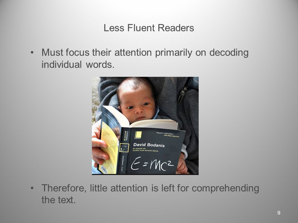 More Fluent Readers Focus their attention on making connections between the ideas in the text and their background knowledge.