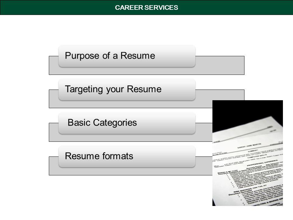 Purpose of a ResumeTargeting your Resume Basic CategoriesResume formats CAREER SERVICES
