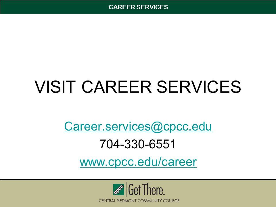 CAREER SERVICES VISIT CAREER SERVICES Career.services@cpcc.edu 704-330-6551 www.cpcc.edu/career