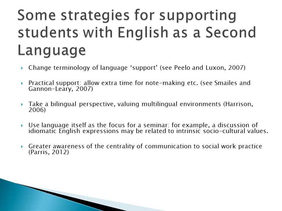  Change terminology of language 'support' (see Peelo and Luxon, 2007)  Practical support: allow extra time for note-making etc. (see Smailes and Gan