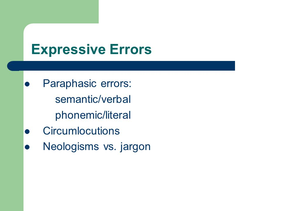 Expressive Errors Paraphasic errors: semantic/verbal phonemic/literal Circumlocutions Neologisms vs.