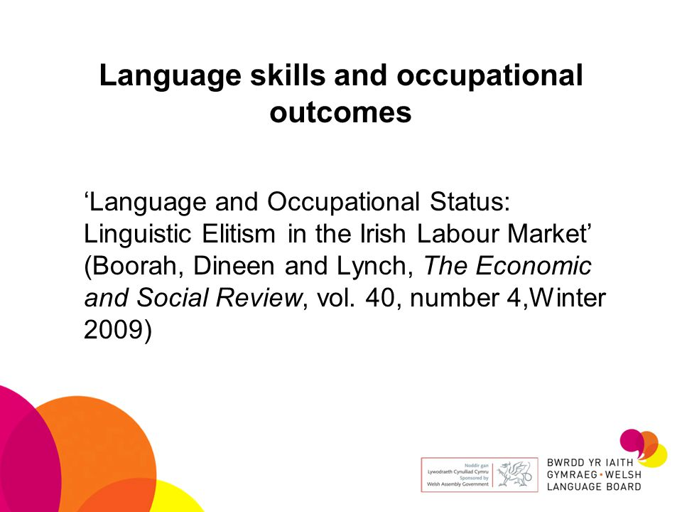 Language skills and occupational outcomes 'Language and Occupational Status: Linguistic Elitism in the Irish Labour Market' (Boorah, Dineen and Lynch, The Economic and Social Review, vol.