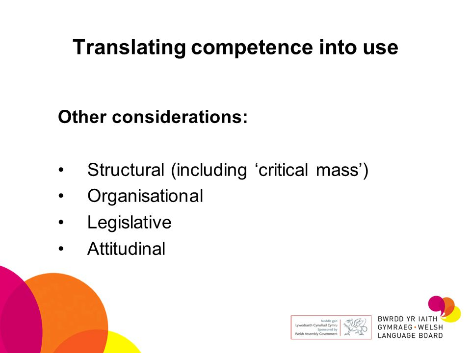 Translating competence into use Other considerations: Structural (including 'critical mass') Organisational Legislative Attitudinal