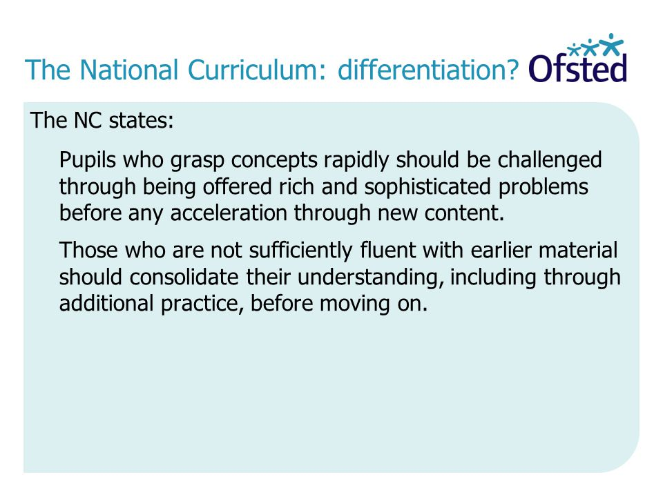 The National Curriculum: differentiation? The NC states: Pupils who grasp concepts rapidly should be challenged through being offered rich and sophist