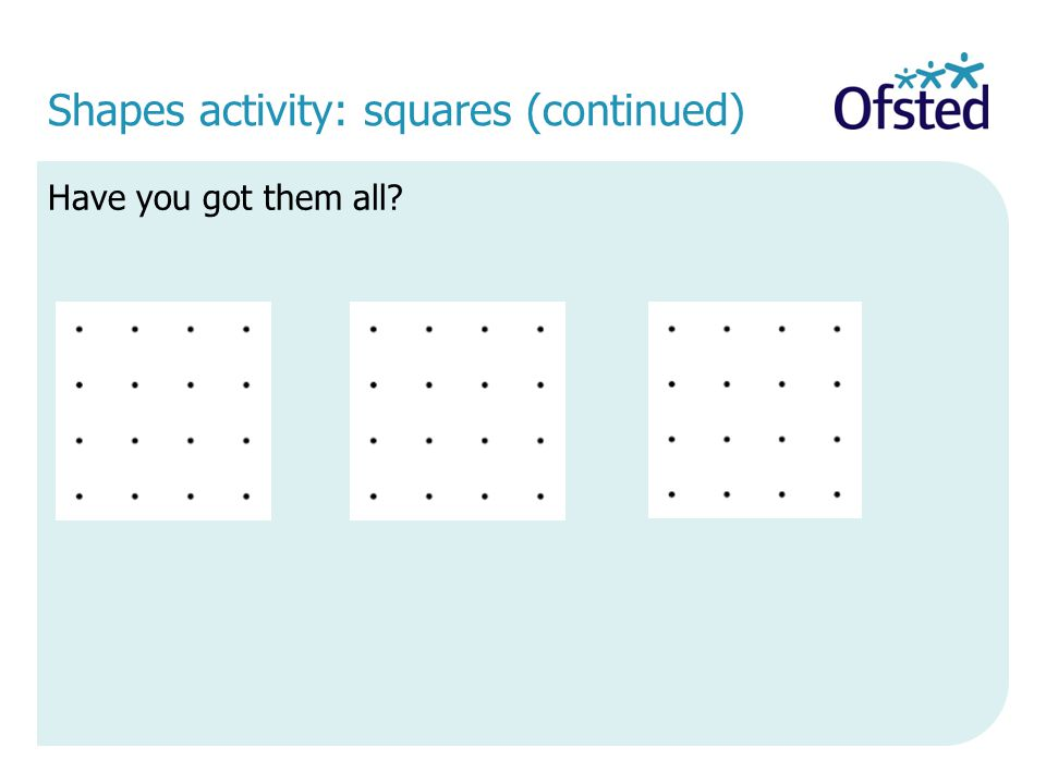Shapes activity: squares (continued) Have you got them all?