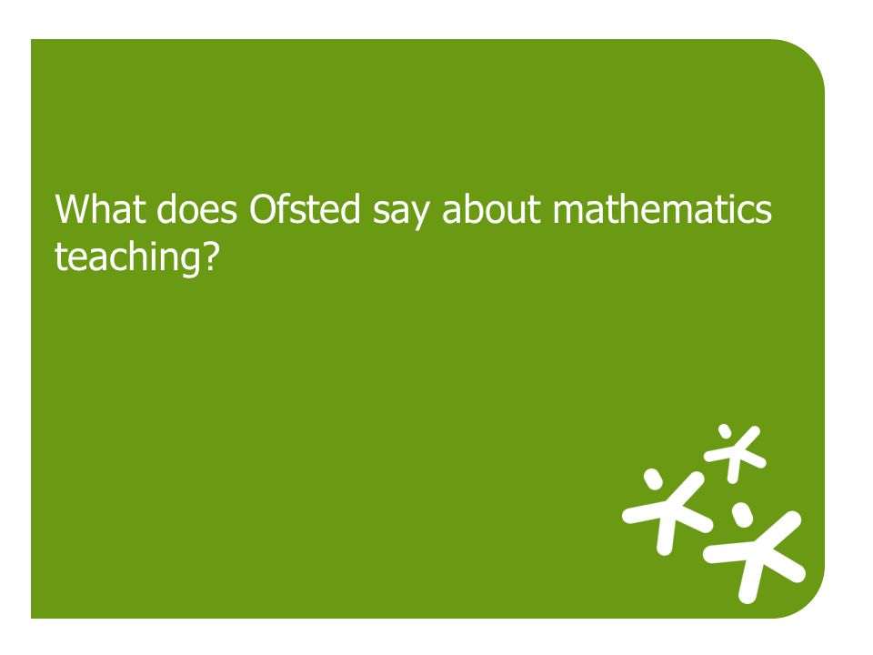 What does Ofsted say about mathematics teaching?