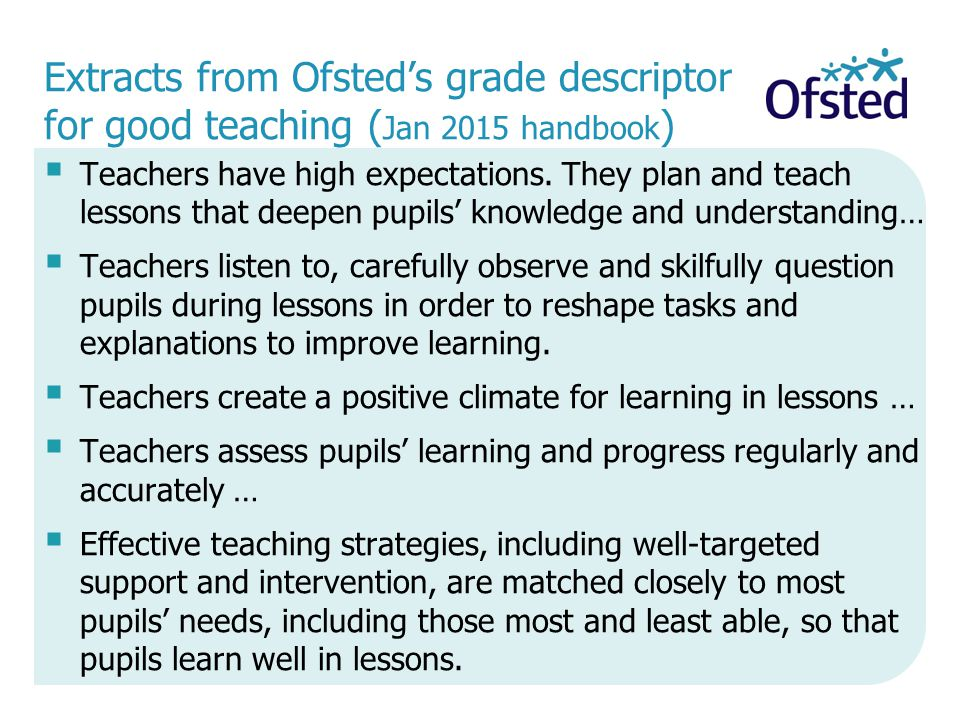 Extracts from Ofsted's grade descriptor for good teaching ( Jan 2015 handbook )  Teachers have high expectations. They plan and teach lessons that de