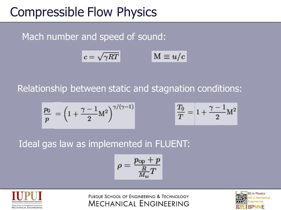 Compressible Flow Physics Mach number and speed of sound: Relationship between static and stagnation conditions: Ideal gas law as implemented in FLUEN