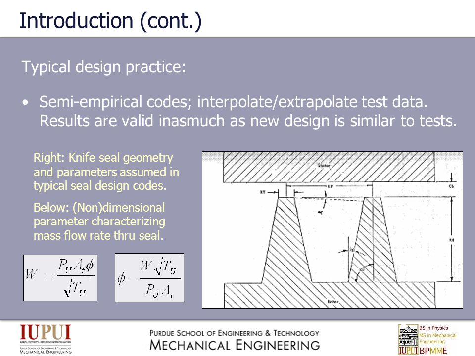 Introduction (cont.) Typical design practice: Semi-empirical codes; interpolate/extrapolate test data. Results are valid inasmuch as new design is sim